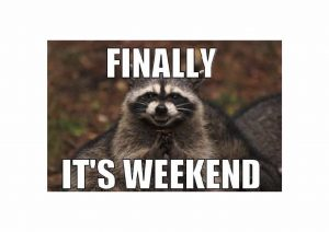 Finally it's weekend